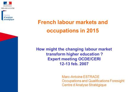 PREMIER MINISTRE French labour markets and occupations in 2015 How might the changing labour market transform higher education ? Expert meeting OCDE/CERI.