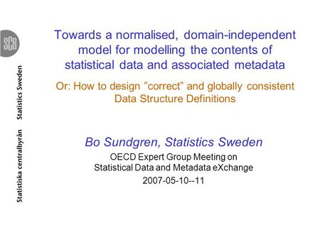 Towards a normalised, domain-independent model for modelling the contents of statistical data and associated metadata Or: How to design correct and globally.