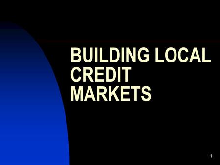 1 BUILDING LOCAL CREDIT MARKETS. 2 Vehicles for Local Credit Banks Municipal Bonds On-Lending External Credits Environmental Funds OBJECTIVE: Build a.