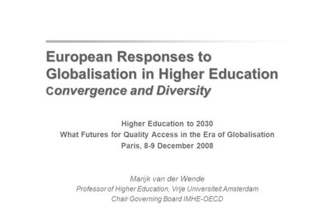 European Responses to Globalisation in Higher Education C onvergence and Diversity European Responses to Globalisation in Higher Education C onvergence.