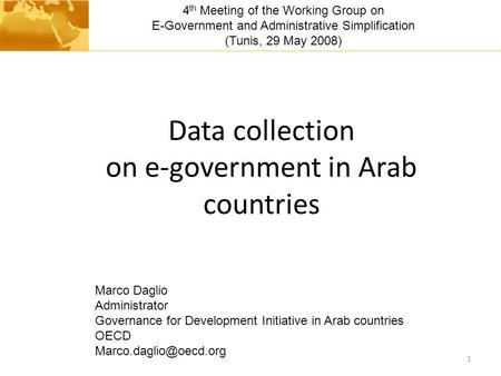 Data collection on e-government in Arab countries 1 Marco Daglio Administrator Governance for Development Initiative in Arab countries OECD