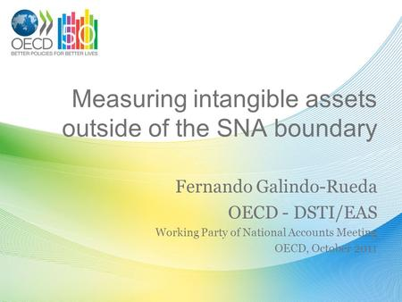 Measuring intangible assets outside of the SNA boundary Fernando Galindo-Rueda OECD - DSTI/EAS Working Party of National Accounts Meeting OECD, October.