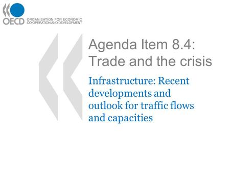 Agenda Item 8.4: Trade and the crisis Infrastructure: Recent developments and outlook for traffic flows and capacities.
