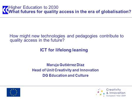 Higher Education to 2030 What futures for quality access in the era of globalisation? How might new technologies and pedagogies contribute to quality access.