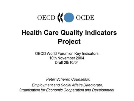 Peter Scherer, Counsellor, Employment and Social Affairs Directorate, Organisation for Economic Cooperation and Development Health Care Quality Indicators.