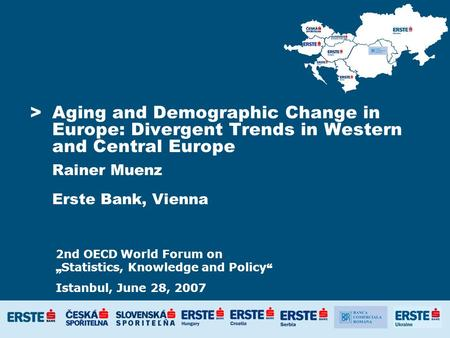 >Aging and Demographic Change in Europe: Divergent Trends in Western and Central Europe Rainer Muenz Erste Bank, Vienna 2nd OECD World Forum on Statistics,