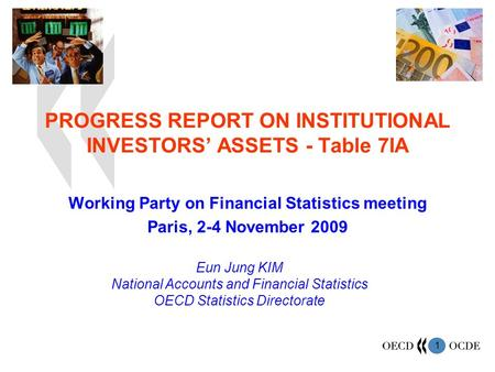 1 PROGRESS REPORT ON INSTITUTIONAL INVESTORS ASSETS - Table 7IA Working Party on Financial Statistics meeting Paris, 2-4 November 2009 Eun Jung KIM National.