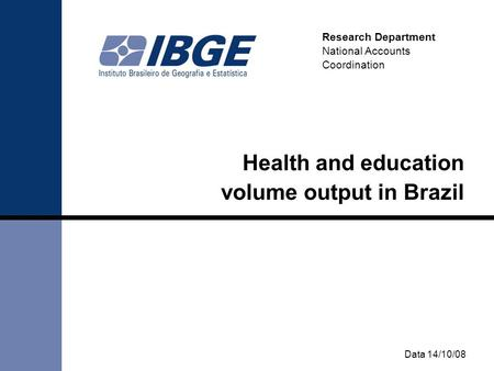 Data 14/10/08 Research Department National Accounts Coordination Health and education volume output in Brazil.