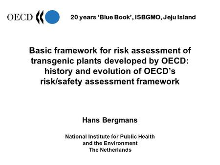 20 years Blue Book, ISBGMO, Jeju Island Basic framework for risk assessment of transgenic plants developed by OECD: history and evolution of OECDs risk/safety.