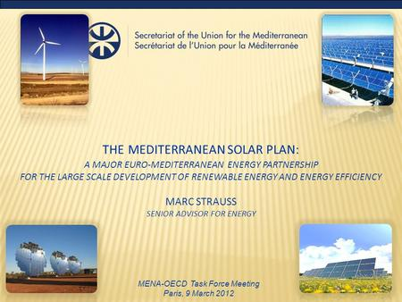 THE MEDITERRANEAN SOLAR PLAN: A MAJOR EURO-MEDITERRANEAN ENERGY PARTNERSHIP FOR THE LARGE SCALE DEVELOPMENT OF RENEWABLE ENERGY AND ENERGY EFFICIENCY MARC.