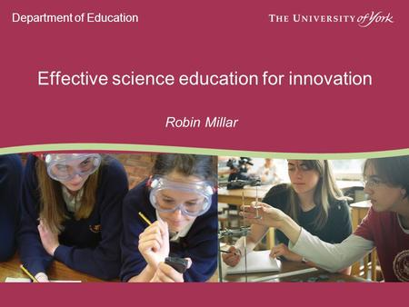 Department of Education Effective science education for innovation Robin Millar.
