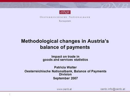 1  Methodological changes in Austrias balance of payments Impact on trade in goods and services statistics Patricia Walter.