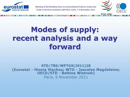 Meeting of the Working Party on International Trade in Goods and Trade in Services Statistics (WPTGS), Paris, 7-9 November 2011 Modes of supply: recent.