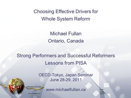 Option 2: Title font colour R- 255 G- 255 B- 153 Bullet font colour R- 0 G - 51 B - 102 Choosing Effective Drivers for Whole System Reform Michael Fullan.