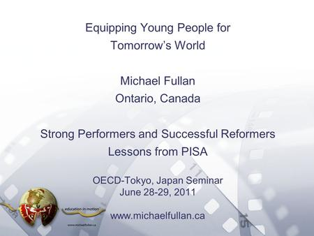 Option 2: Title font colour R- 255 G- 255 B- 153 Bullet font colour R- 0 G - 51 B - 102 Equipping Young People for Tomorrows World Michael Fullan Ontario,