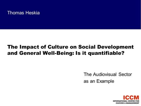 Thomas Heskia The Impact of Culture on Social Development and General Well-Being: Is it quantifiable? The Audiovisual Sector as an Example.