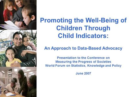 Promoting the Well-Being of Children Through Child Indicators: An Approach to Data-Based Advocacy Presentation to the Conference on Measuring the Progress.
