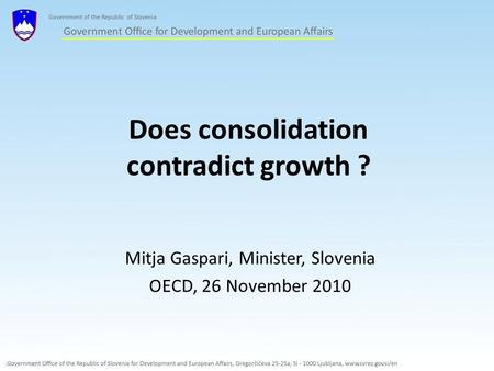 Does consolidation contradict growth ? Mitja Gaspari, Minister, Slovenia OECD, 26 November 2010.
