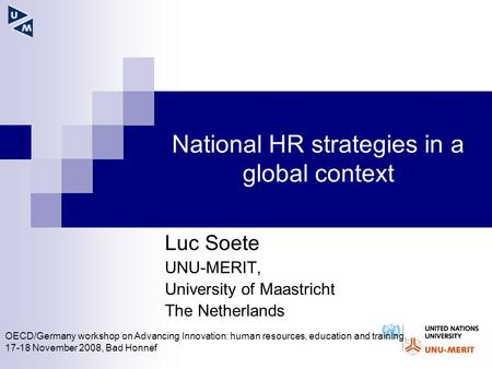 National HR strategies in a global context Luc Soete UNU-MERIT, University of Maastricht The Netherlands OECD/Germany workshop on Advancing Innovation: