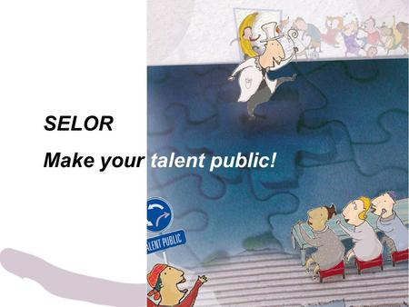 SELOR Make your talent public!. Agenda Presentation of SELOR.