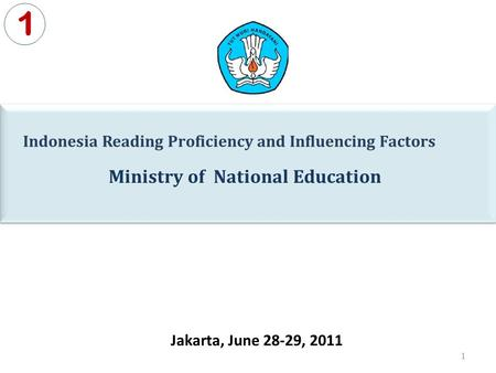 Ministry of National <strong>Education</strong> 1 Indonesia Reading Proficiency and Influencing Factors Jakarta, June 28-29, 2011 1.