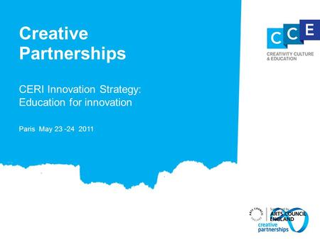 Creative Partnerships CERI Innovation Strategy: Education for innovation Paris May 23 -24 2011.