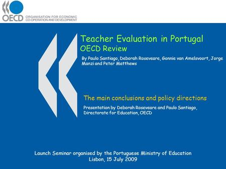 Teacher Evaluation in Portugal OECD Review The main conclusions and policy directions Presentation by Deborah Roseveare and Paulo Santiago, Directorate.