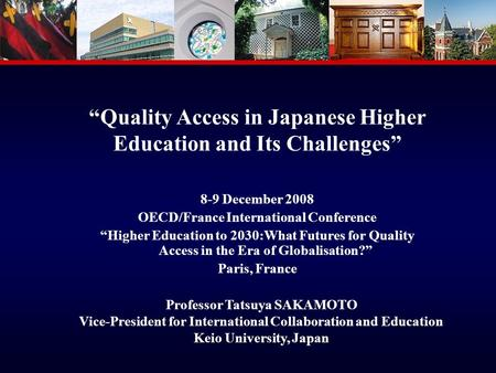1 Quality Access in Japanese Higher Education and Its Challenges 8-9 December 2008 OECD/France International Conference Higher Education to 2030:What Futures.