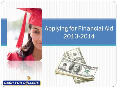 Applying for Financial Aid 2013-2014. Sponsored by: Presented by: