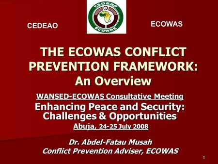 1 THE ECOWAS CONFLICT PREVENTION FRAMEWORK: An Overview WANSED-ECOWAS Consultative Meeting Enhancing Peace and Security: Challenges & Opportunities Abuja,