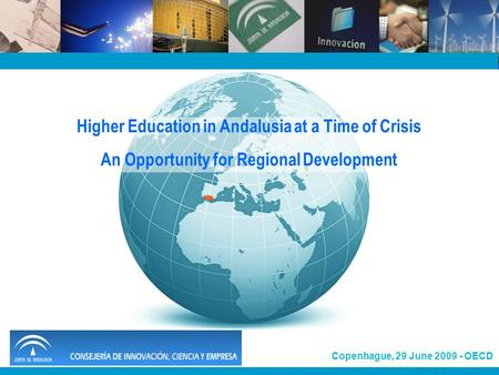 1 Copenhague, 29 June 2009 - OECD Higher Education in Andalusia at a Time of Crisis An Opportunity for Regional Development.