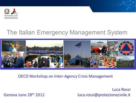 The Italian Emergency Management System Department of Civil Protection Luca Rossi OECD Workshop on Inter-Agency Crisis Management.