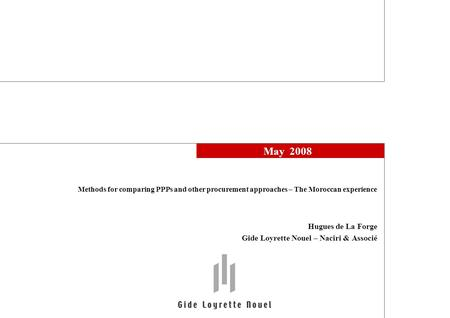 May 2008 Hugues de La Forge Gide Loyrette Nouel – Naciri & Associé Methods for comparing PPPs and other procurement approaches – The Moroccan experience.
