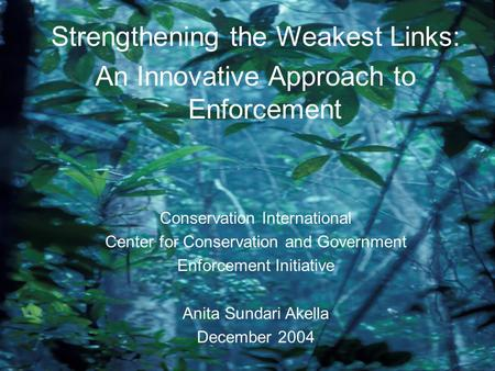 Strengthening the Weakest Links: An Innovative Approach to Enforcement Conservation International Center for Conservation and Government Enforcement Initiative.