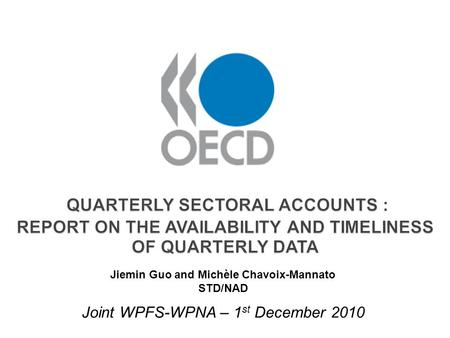 Joint WPFS-WPNA – 1 st December 2010 QUARTERLY SECTORAL ACCOUNTS : REPORT ON THE AVAILABILITY AND TIMELINESS OF QUARTERLY DATA QUARTERLY SECTORAL ACCOUNTS.