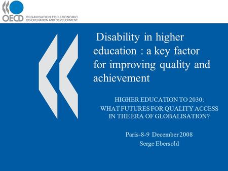 Disability in higher education : a key factor for improving quality and achievement HIGHER EDUCATION TO 2030: WHAT FUTURES FOR QUALITY ACCESS IN THE ERA.