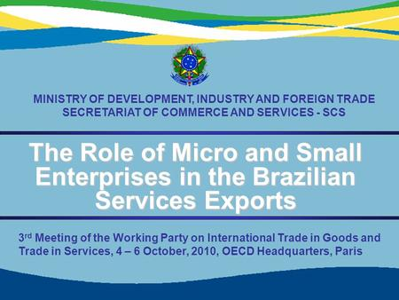 1 The Role of Micro and Small Enterprises in the Brazilian Services Exports MINISTRY OF DEVELOPMENT, INDUSTRY AND FOREIGN TRADE SECRETARIAT OF COMMERCE.