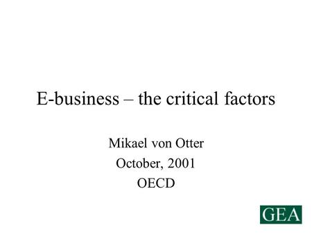 E-business – the critical factors Mikael von Otter October, 2001 OECD.