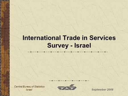 September 2008 Central Bureau of Statistics Israel International Trade in Services Survey - Israel.