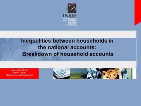 Inequalities between households in the national accounts: Breakdown of household accounts Maryse FESSEAU France – Insee National Accounts Department.