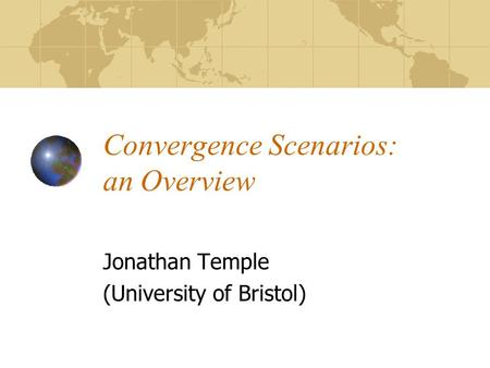 Convergence Scenarios: an Overview Jonathan Temple (University of Bristol)