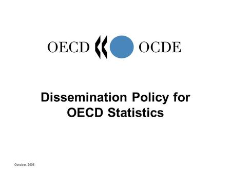 October, 2006 Dissemination Policy for OECD Statistics.