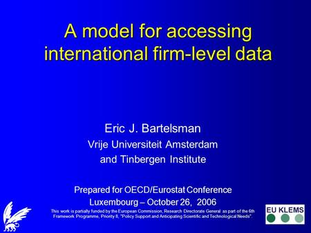 A model for accessing international firm-level data Eric J. Bartelsman Vrije Universiteit Amsterdam and Tinbergen Institute Prepared for OECD/Eurostat.