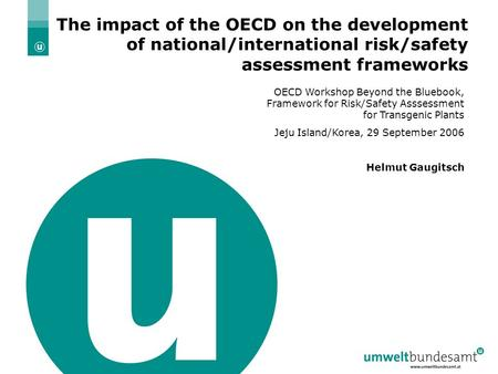 29 September 2006 | Folie 1 The impact of the OECD on the development of national/international risk/safety assessment frameworks OECD Workshop Beyond.