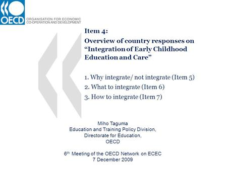 Item 4: Overview of country responses on Integration of Early Childhood Education and Care 1. Why integrate/ not integrate (Item 5) 2. What to integrate.