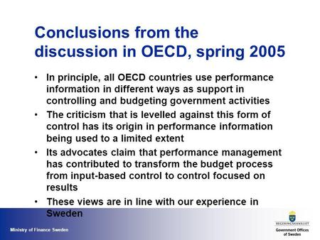 Ministry of Finance Sweden Conclusions from the discussion in OECD, spring 2005 In principle, all OECD countries use performance information in different.