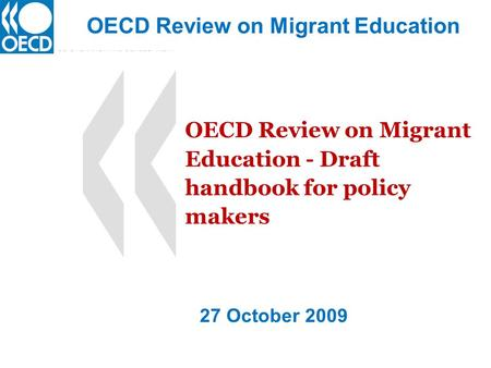 OECD Review on Migrant Education - Draft handbook for policy makers OECD Review on Migrant Education 27 October 2009.