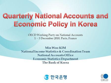 Min Woo KIM National Income Statistics & Coordination Team National Accounts Office Economic Statistics Department The Bank of Korea OECD Working Party.