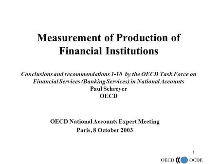 1 Measurement of Production of Financial Institutions Conclusions and recommendations 3-10 by the OECD Task Force on Financial Services (Banking Services)