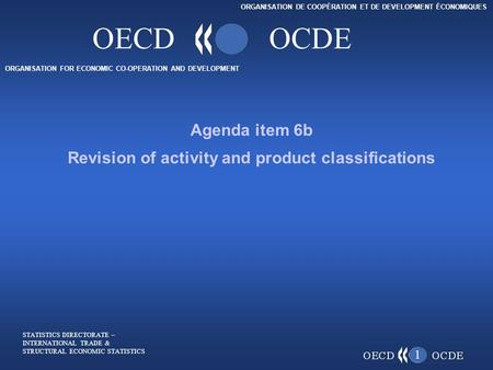 ORGANISATION FOR ECONOMIC CO-OPERATION AND DEVELOPMENT ORGANISATION DE COOPÉRATION ET DE DEVELOPMENT ÉCONOMIQUES OECDOCDE 1 Agenda item 6b Revision of.